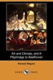 Art and Climate, and a Pilgrimage to Beethoven, Richard Wagner, 1409924424