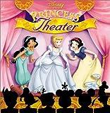 Disney's Princess Theater (Disney Princess (Random House Hardcover))
