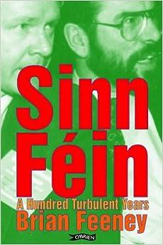 Sinn Féin: A Hundred Turbulent Years