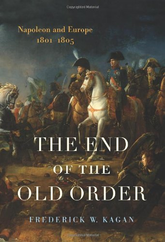 The End of the Old Order: Napoleon and Europe, 1801-1805 (v. 1)