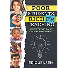 Poor Students, Richer Teaching: Mindsets That Raise Student Achievement (The Science Behind Students' Emotional...