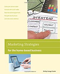 Marketing Strategies for the Home-based Business (Home-Based Business Series)