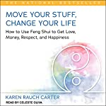Move Your Stuff, Change Your Life: How to Use Feng Shui to Get Love, Money, Respect, and Happiness | Karen Rauch Carter