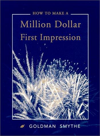 How to Make a Million Dollar First Impression by Brand: Goldman Smythe Business Class