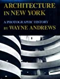 Architecture in New York : A Photographic History, Andrews, Wayne, 0815603096