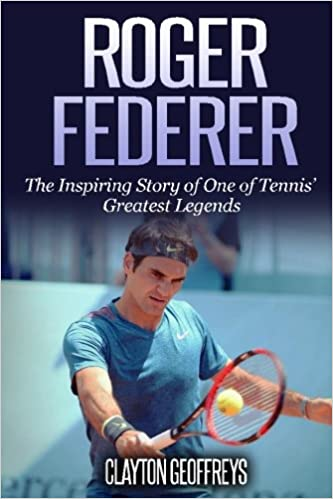 54f87653 Roger Federer: The Inspiring Story of One of Tennis' Greatest ...
