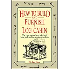 Image: How to Build and Furnish a Log Cabin: The easy, natural way using only hand tools and the woods around you, by W. Ben Hunt (Author.) Publisher: Collier Books (November 15, 1974)