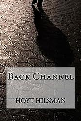 Back Channel by Hoyt Hilsman (2014-04-16)
