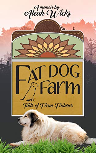 Fat Dog Farm: Tails of Farm Failures by [Wicks, Aleah]