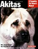 Akitas (Barron's Complete Pet Owner's Manuals (Paperback))