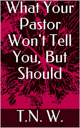 Book: What Your Pastor Won't Tell You, But Should by TNW