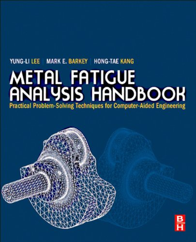 metal-fatigue-analysis-handbook-practical-problem-solving-techniques-for-computer-aided-engineering