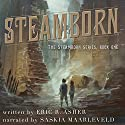Steamborn: Steamborn Series, Book 1 Audiobook by Eric Asher Narrated by Saskia Maarleveld