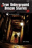 True Underground Rescue Stories, Jeff C. Young, 0766036766