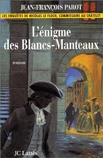 Les Enquêtes de Nicolas Le Floch 01 : L'énigme des Blancs-Manteaux, Parot, Jean-François