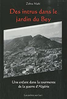 Des intrus dans le jardin du bey : une enfant dans la tourmente de la guerre d'Algérie, Mahi, Zohra