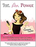 Text. Love. Power. The Ultimate Girls Relationship Guide for Texting and Dating in the New Millennium