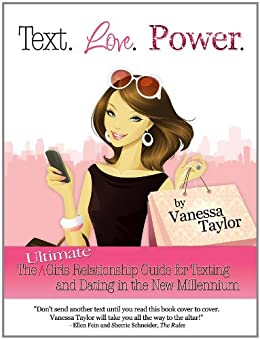 Text. Love. Power. The Ultimate Girls Relationship Guide for Texting and Dating in the New Millennium by [Taylor, Vanessa]