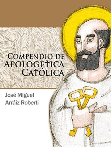 Compendio de Apologética Católica (Spanish Edition) by [ROBERTI, JOSE MIGUEL ARRAIZ]