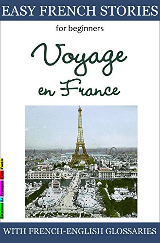 Easy French Stories for Beginners Voyage en France With French English Glossaries Easy French Reader Series