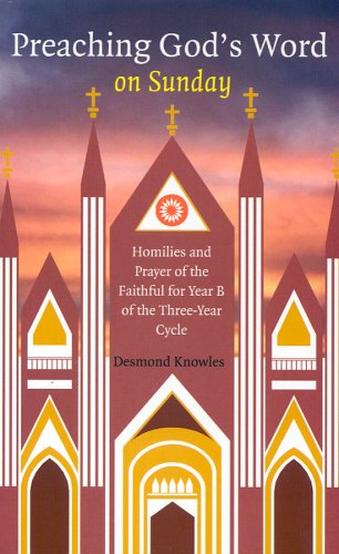 Preaching God's Word on Sunday: Homilies and Prayers of the Faithful for Year B PDF