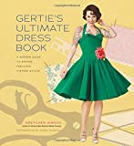 Gertie's Ultimate Dress Book: A Modern Guide to Sewing Fabulous Vintage Styles (Gertie's Sewing)