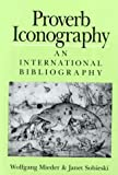 Proverb Iconography : An International Bibliography, Mieder, Wolfgang and Sobieski, Janet, 0820441988