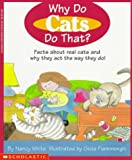 img - for Why Do Cats Do That?: Facts about Real Cats and Why They Act the Way They Do by Nancy White (1997-07-01) book / textbook / text book
