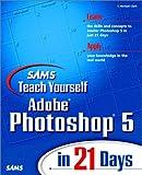 Sams Teach Yourself Photoshop 5.0 in 21 Days, T. Michael Clark, 0672313006