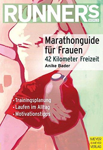 Marathonguide für Frauen - 42 km Freizeit (Runner's World Edition)