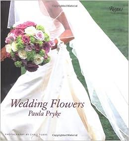 Amazon Com Wedding Flowers 9780847825813 Paula Pryke Books