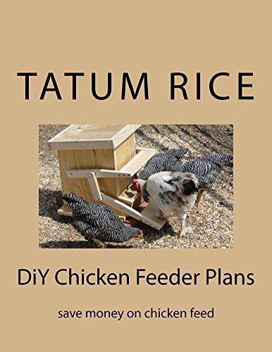DiY Treading Chicken Feeder Plans: keep their feed clean (DiY Ranch Book 2017) ()