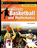 Fantasy Basketball and Mathematics : Student Workbook, Flockhart, Dan, 0787994499