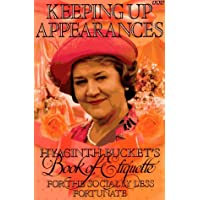 Keeping Up Appearances: Hyacinth Bucket's Book of Etiquette for the Socially Less Fortunate