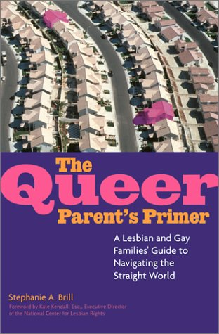 The Queer Parent's Primer: A Lesbian and Gay Families' Guide to Navigating Through a Straight World