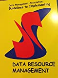 DAMA International Guidelines to Implementing Data Resource Management 9780967667409
