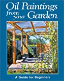 Oil Paintings from Your Garden, Rachel Shirley, 1861082460