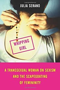 Whipping Girl: A Transsexual Woman on Sexism and the Scapegoating of Femininity by Serano, Julia(May 14, 2007) Paperback
