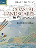 Costal Landscapes in Watercolour, Tony Cowlishaw, 1844486567