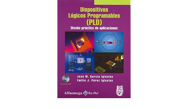 Dispositivos Logicos Programables (PLD) - Diseno Practico de Aplicaciones (Spanish Edition): Jose M. Garcia Iglesias: 9789701511893: Amazon.com: Books