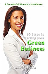 A Successful Woman's Handbook: Thirty Steps to Starting your Green Business: Conscious Choices for Successful Women