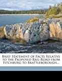 Brief Statement of Facts Relative to the Proposed Rail-Road from Fitchburg to Brattleborough, Vermont and Massachusetts Rail Road Comp, 1149726024