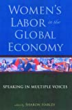 Women's Labor in the Global Economy : Speaking in Multiple Voices, , 0813540437