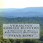 Vermont Ghost Busters: 3 Devaney and Hoag Paranormal Mysteries | Steve Burt