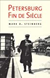 Petersburg Fin de Siecle, Mark D. Steinberg, 0300191987