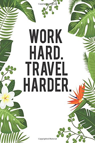Work Hard. Travel Harder.: Notebook Journal:  Notebook & Diary Travel Sized with 120 Pages (6 x 9)