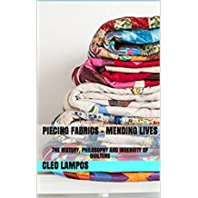 PIECING FABRICS - MENDING LIVES: THE HISTORY, PHILOSOPHY AND INGENUITY OF QUILTERS