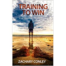 Training to Win: What It Takes to Fight Your Way to the Top Personally and Professionally