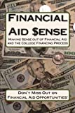 Financial Aid Sense: Making Sense out of Financial Aid and the College Financing Process