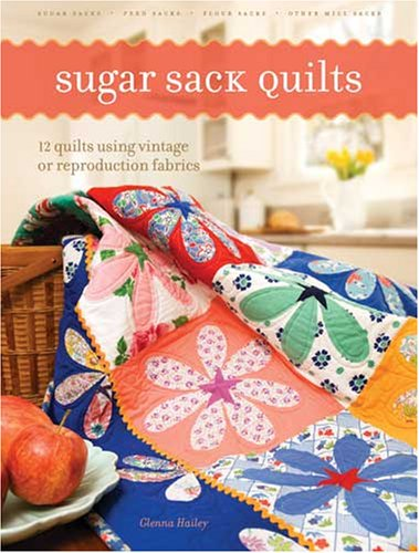 Read Online Sugar Sack Quilts: 12 Quilts Using Vintage Or Reproduction Fabrics PDF